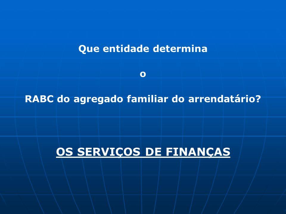 Que entidade determina o RABC do agregado familiar do arrendatário? OS SERVIÇOS DE FINANÇAS