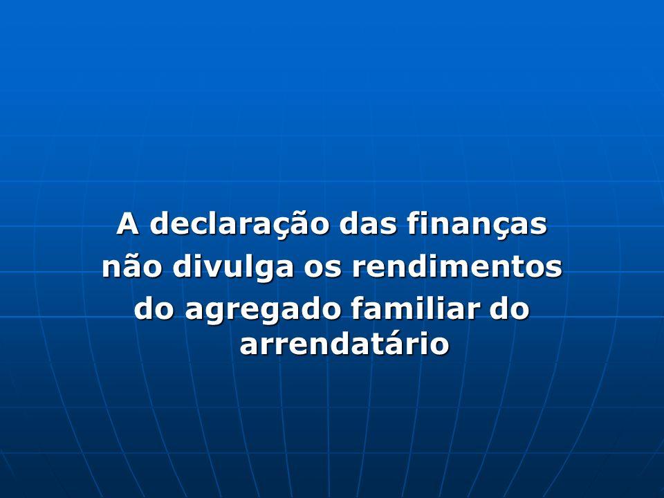 A declaração das finanças não divulga os rendimentos do agregado familiar do arrendatário