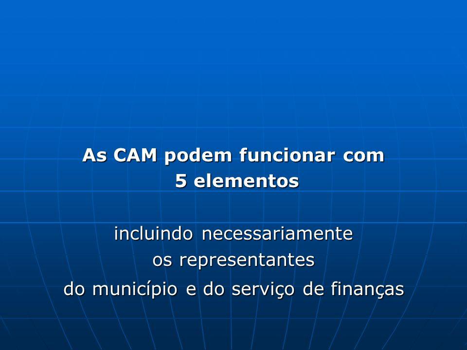 As CAM podem funcionar com 5 elementos 5 elementos incluindo necessariamente os representantes do município e do serviço de finanças