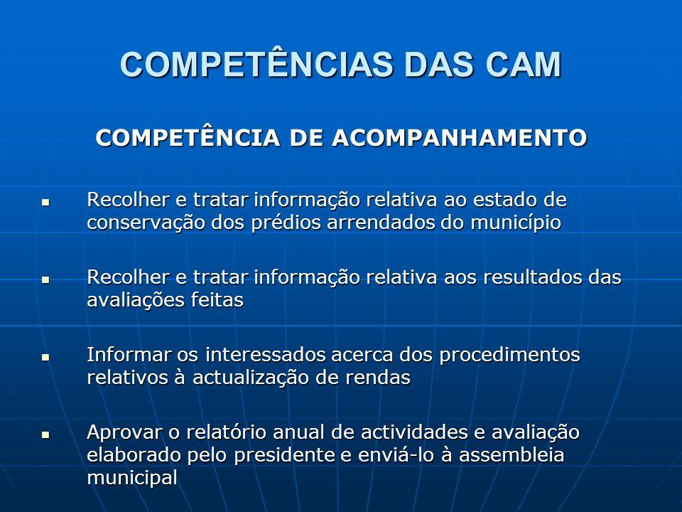 COMPETÊNCIAS DAS CAM COMPETÊNCIA DE ACOMPANHAMENTO Recolher e tratar informação relativa ao estado de conservação dos prédios arrendados do município