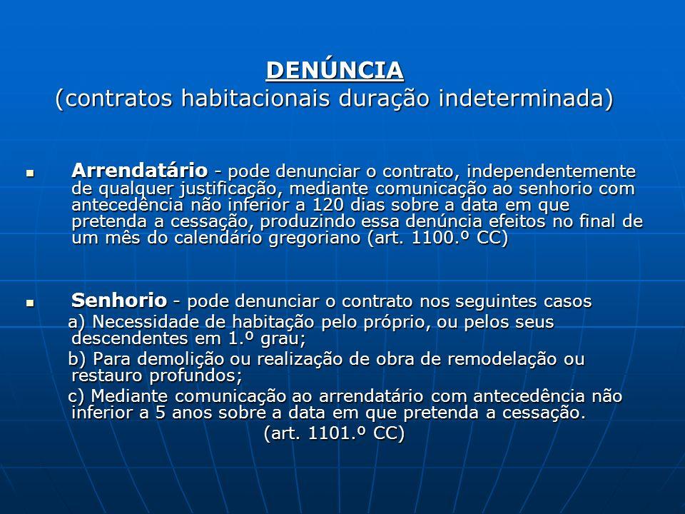 DENÚNCIA (contratos habitacionais duração indeterminada) Arrendatário - pode denunciar o contrato, independentemente de qualquer justificação, mediant