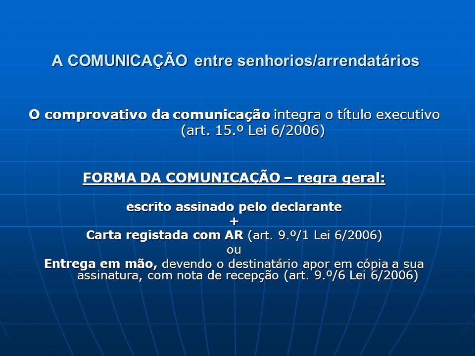 A COMUNICAÇÃO entre senhorios/arrendatários O comprovativo da comunicação integra o título executivo (art. 15.º Lei 6/2006) (art. 15.º Lei 6/2006) FOR