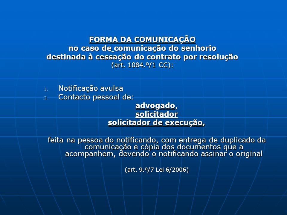 FORMA DA COMUNICAÇÃO no caso de comunicação do senhorio destinada à cessação do contrato por resolução (art. 1084.º/1 CC): 1. Notificação avulsa 2. Co
