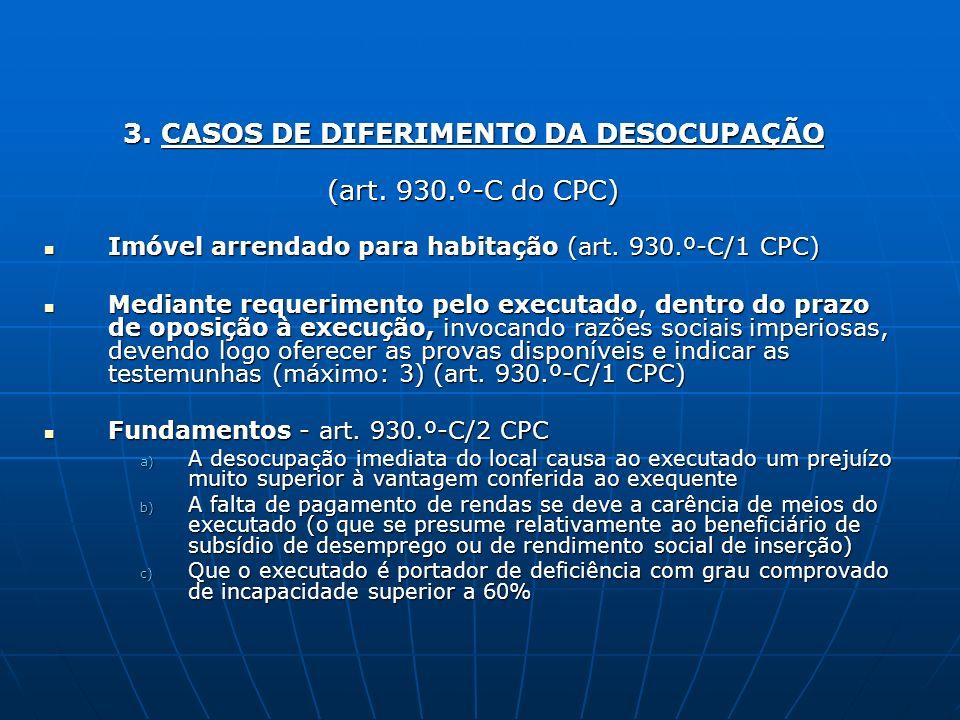 3. CASOS DE DIFERIMENTO DA DESOCUPAÇÃO 3. CASOS DE DIFERIMENTO DA DESOCUPAÇÃO (art. 930.º-C do CPC) Imóvel arrendado para habitação (art. 930.º-C/1 CP