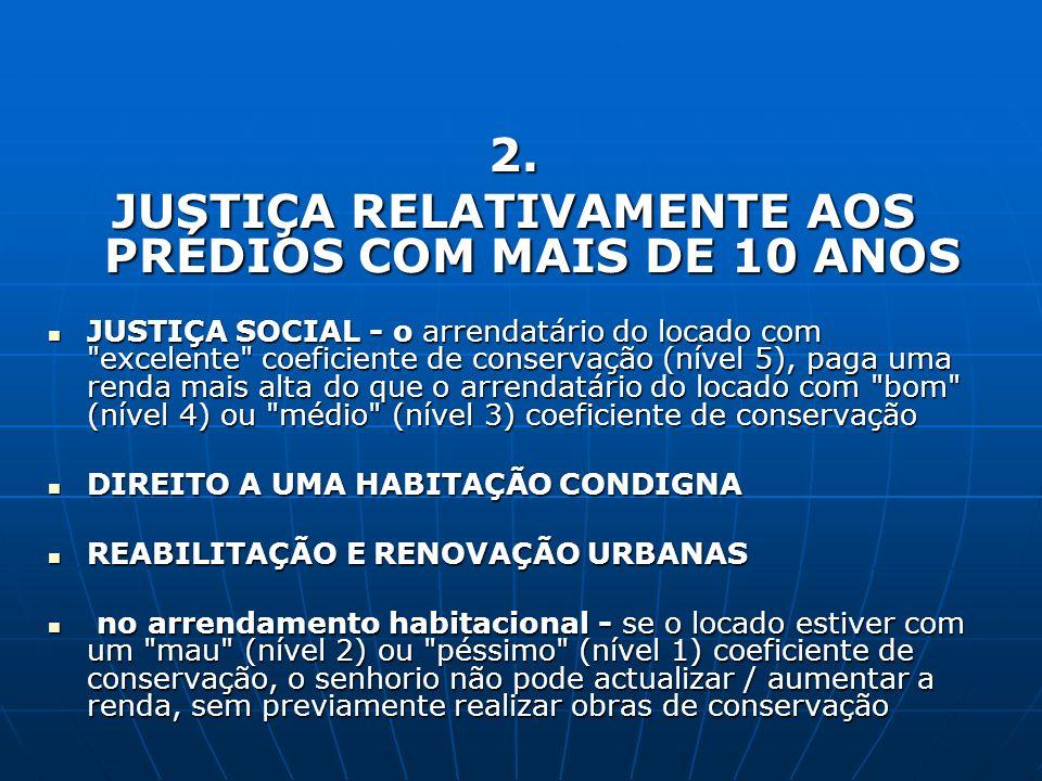 2. JUSTIÇA RELATIVAMENTE AOS PRÉDIOS COM MAIS DE 10 ANOS JUSTIÇA SOCIAL - o arrendatário do locado com