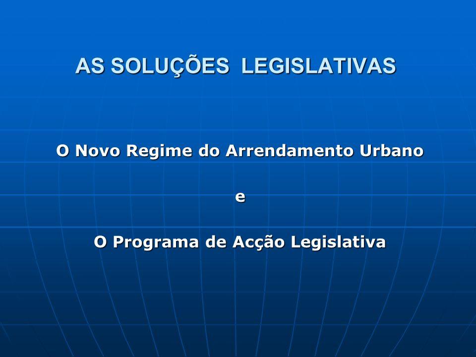 AS SOLUÇÕES LEGISLATIVAS O Novo Regime do Arrendamento Urbano e O Programa de Acção Legislativa
