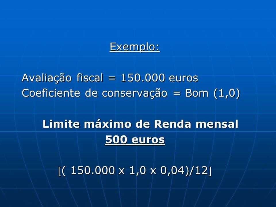 Exemplo: Avaliação fiscal = 150.000 euros Avaliação fiscal = 150.000 euros Coeficiente de conservação = Bom (1,0) Coeficiente de conservação = Bom (1,