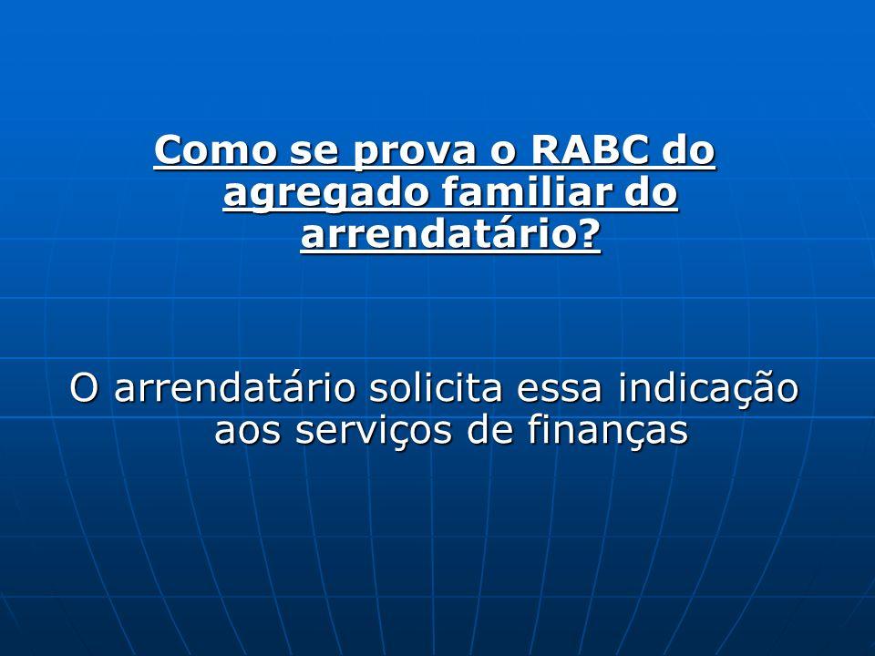 Como se prova o RABC do agregado familiar do arrendatário? O arrendatário solicita essa indicação aos serviços de finanças