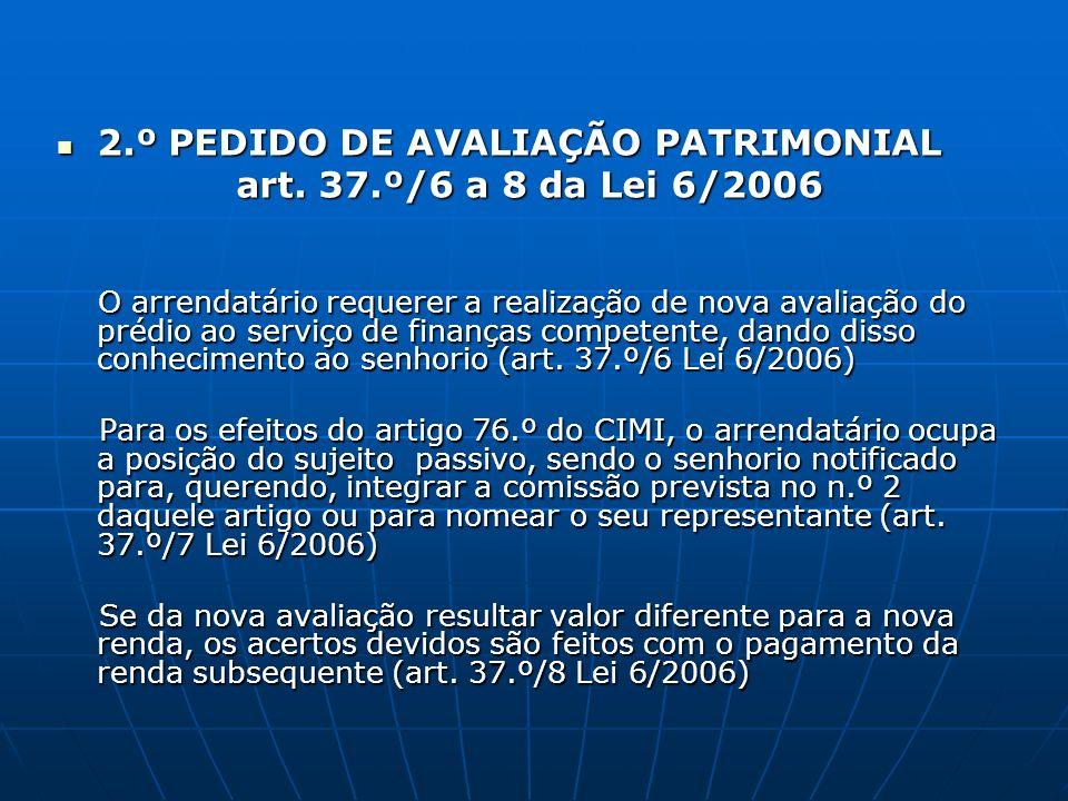 2.º PEDIDO DE AVALIAÇÃO PATRIMONIAL 2.º PEDIDO DE AVALIAÇÃO PATRIMONIAL art. 37.º/6 a 8 da Lei 6/2006 O arrendatário requerer a realização de nova ava