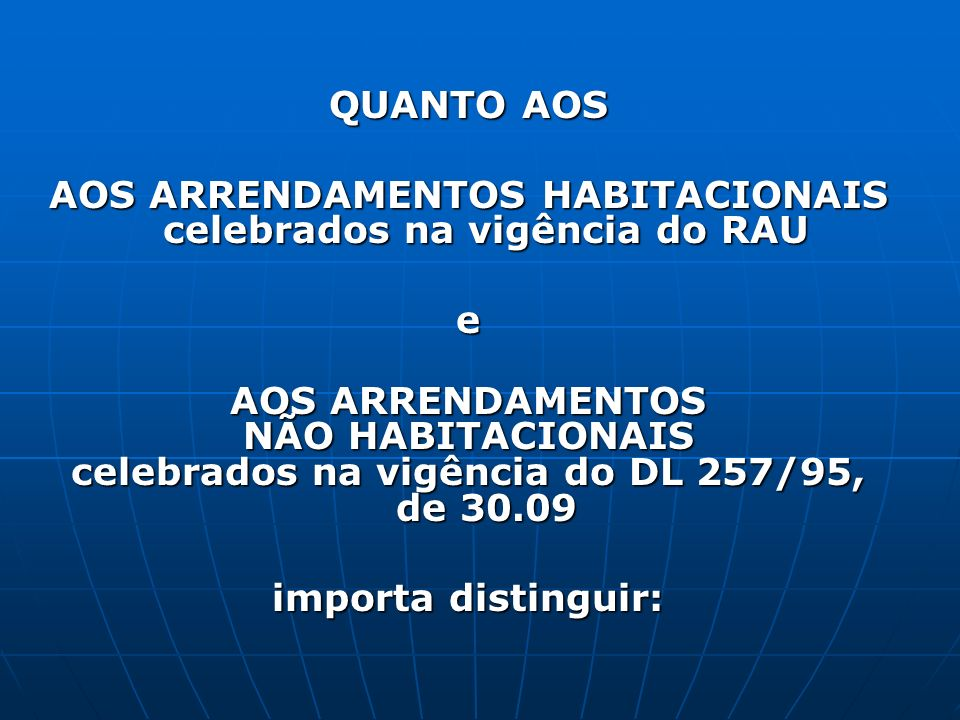 QUANTO AOS AOS ARRENDAMENTOS HABITACIONAIS celebrados na vigência do RAU e AOS ARRENDAMENTOS NÃO HABITACIONAIS celebrados na vigência do DL 257/95, de