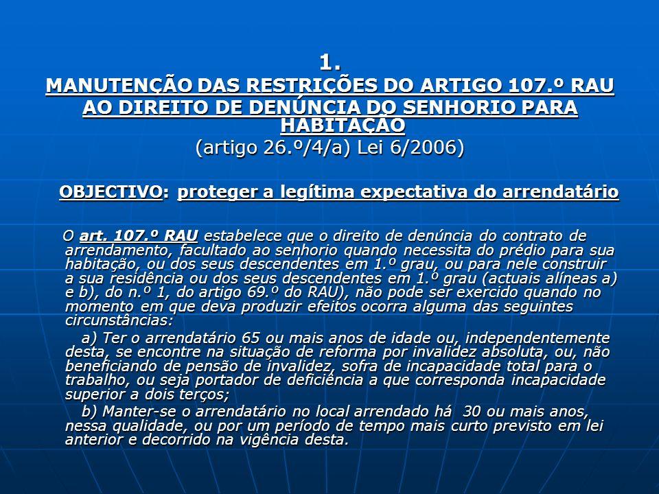 1. MANUTENÇÃO DAS RESTRIÇÕES DO ARTIGO 107.º RAU AO DIREITO DE DENÚNCIA DO SENHORIO PARA HABITAÇÃO (artigo 26.º/4/a) Lei 6/2006) OBJECTIVO: proteger a