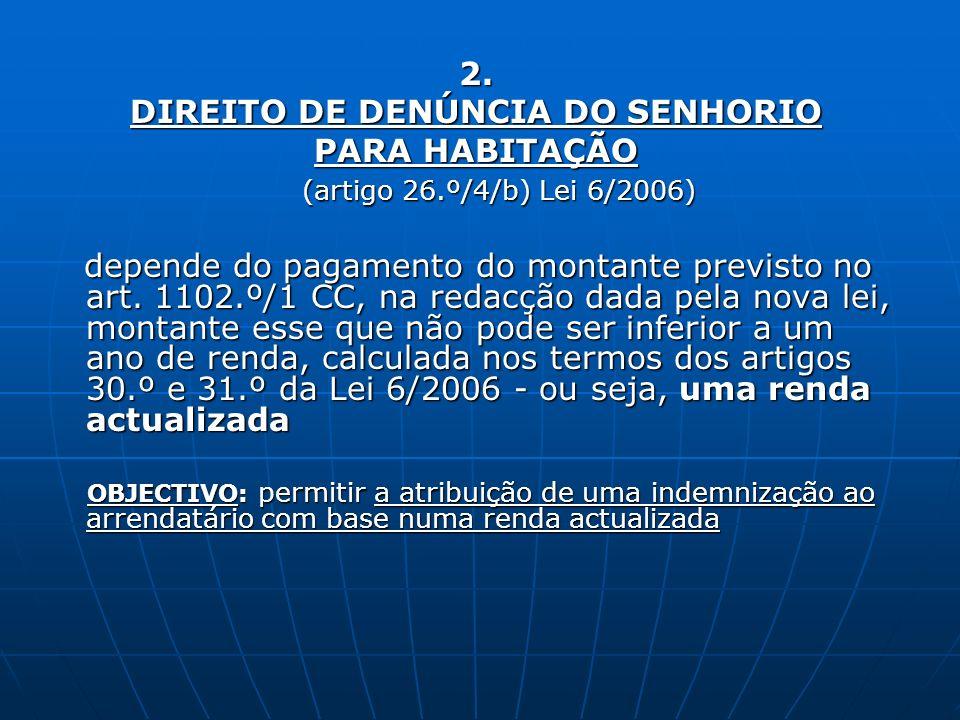 2. DIREITO DE DENÚNCIA DO SENHORIO PARA HABITAÇÃO (artigo 26.º/4/b) Lei 6/2006) (artigo 26.º/4/b) Lei 6/2006) depende do pagamento do montante previst