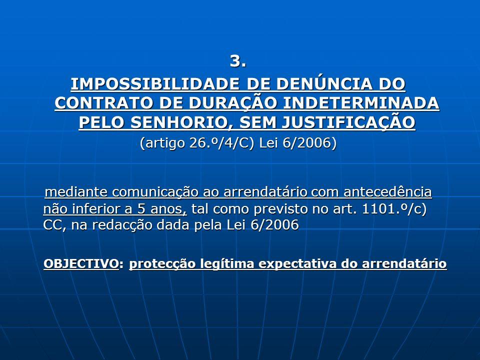 3. IMPOSSIBILIDADE DE DENÚNCIA DO CONTRATO DE DURAÇÃO INDETERMINADA PELO SENHORIO, SEM JUSTIFICAÇÃO (artigo 26.º/4/C) Lei 6/2006) mediante comunicação