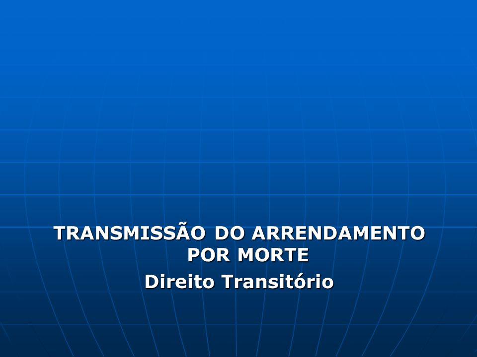 TRANSMISSÃO DO ARRENDAMENTO POR MORTE Direito Transitório