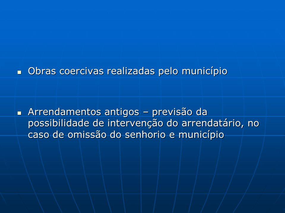 Obras coercivas realizadas pelo município Obras coercivas realizadas pelo município Arrendamentos antigos – previsão da possibilidade de intervenção d