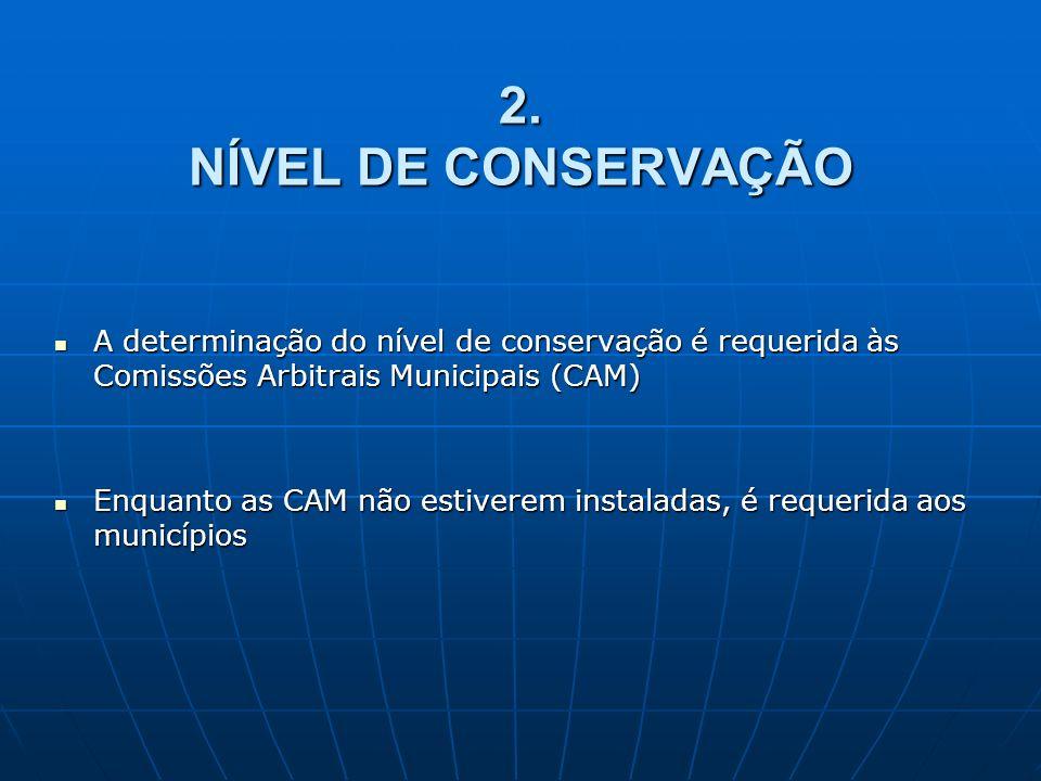 2. NÍVEL DE CONSERVAÇÃO A determinação do nível de conservação é requerida às Comissões Arbitrais Municipais (CAM) A determinação do nível de conserva