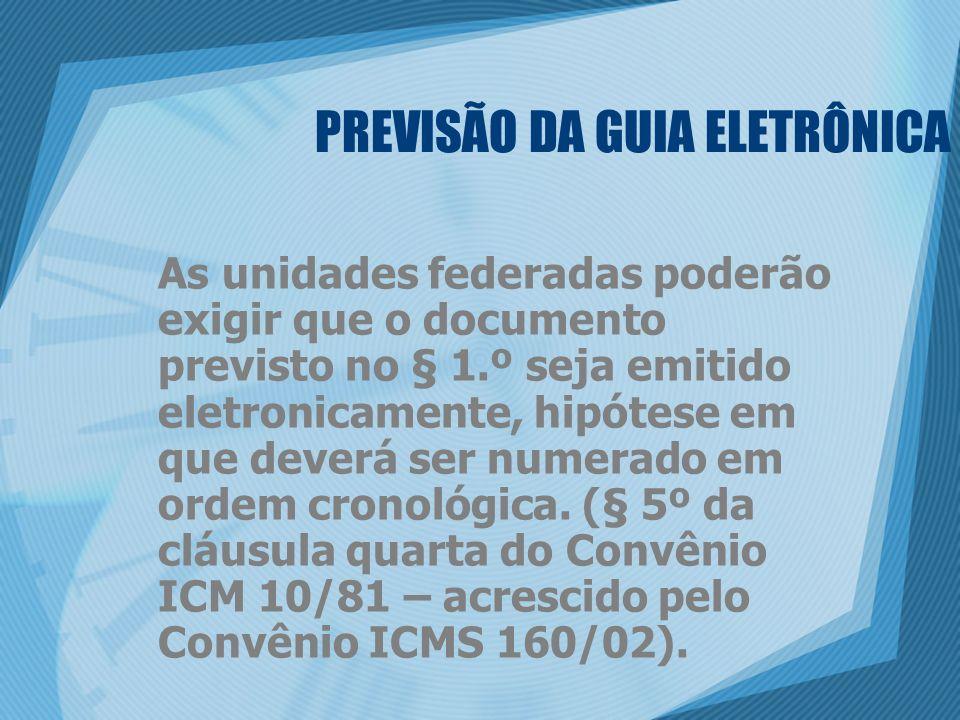 PREVISÃO DA GUIA ELETRÔNICA As unidades federadas poderão exigir que o documento previsto no § 1.º seja emitido eletronicamente, hipótese em que deverá ser numerado em ordem cronológica.
