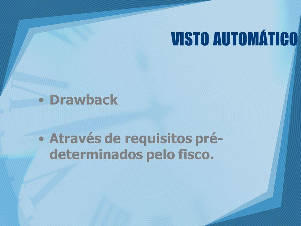 VISTO AUTOMÁTICO Drawback Através de requisitos pré- determinados pelo fisco.