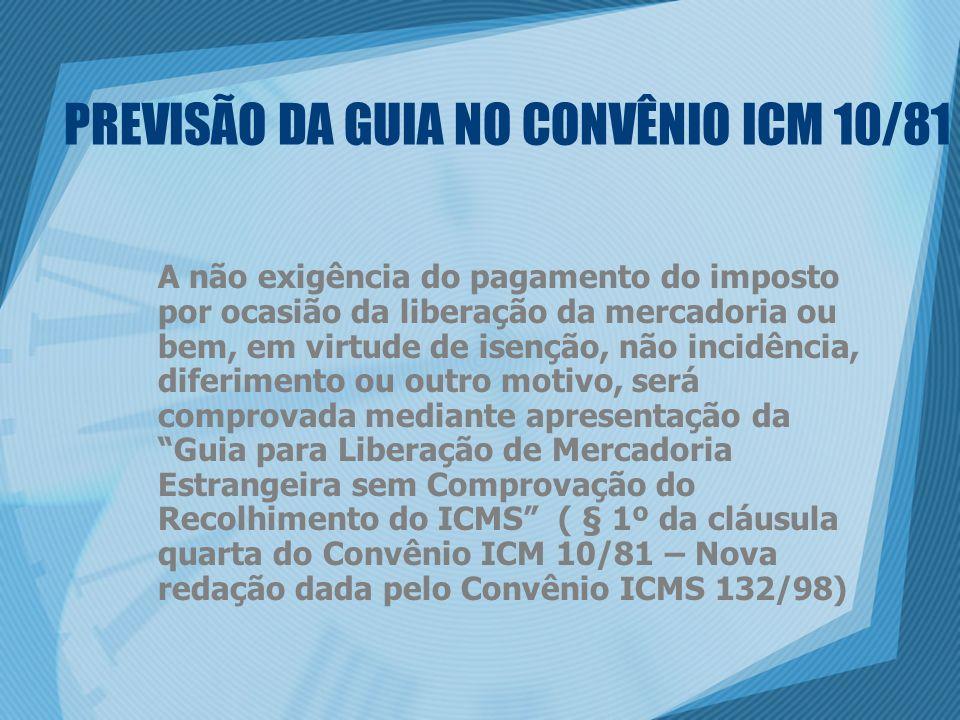 PREVISÃO DA GUIA NO CONVÊNIO ICM 10/81 A não exigência do pagamento do imposto por ocasião da liberação da mercadoria ou bem, em virtude de isenção, n