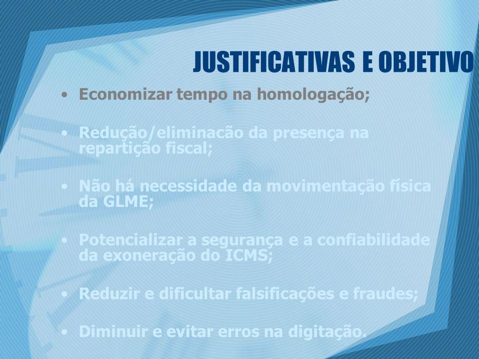 JUSTIFICATIVAS E OBJETIVO Economizar tempo na homologação; Redução/eliminacão da presença na repartição fiscal; Não há necessidade da movimentação fís
