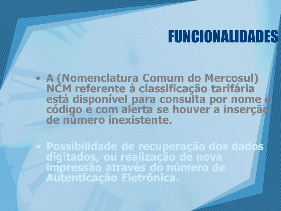 A (Nomenclatura Comum do Mercosul) NCM referente à classificação tarifária está disponível para consulta por nome e código e com alerta se houver a in