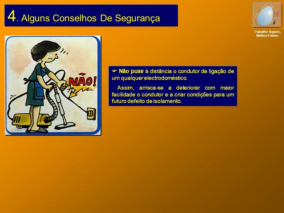 4. Alguns Conselhos De Segurança Não puxe à distância o condutor de ligação de um qualquer electrodoméstico. Assim, arrisca-se a deteriorar com maior