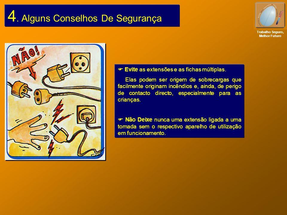 4. Alguns Conselhos De Segurança Evite as extensões e as fichas múltiplas. Elas podem ser origem de sobrecargas que facilmente originam incêndios e, a