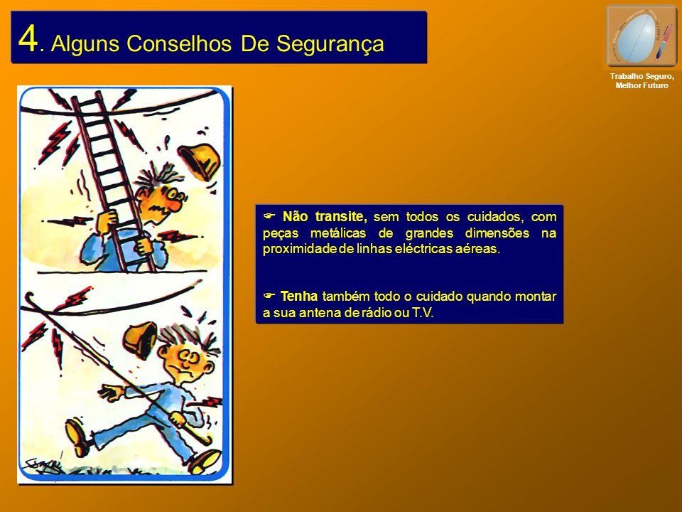 4. Alguns Conselhos De Segurança Não transite, sem todos os cuidados, com peças metálicas de grandes dimensões na proximidade de linhas eléctricas aér