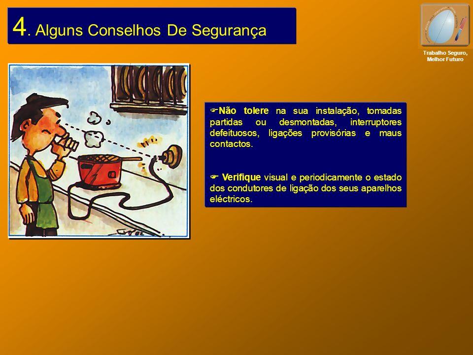 4. Alguns Conselhos De Segurança Não tolere na sua instalação, tomadas partidas ou desmontadas, interruptores defeituosos, ligações provisórias e maus