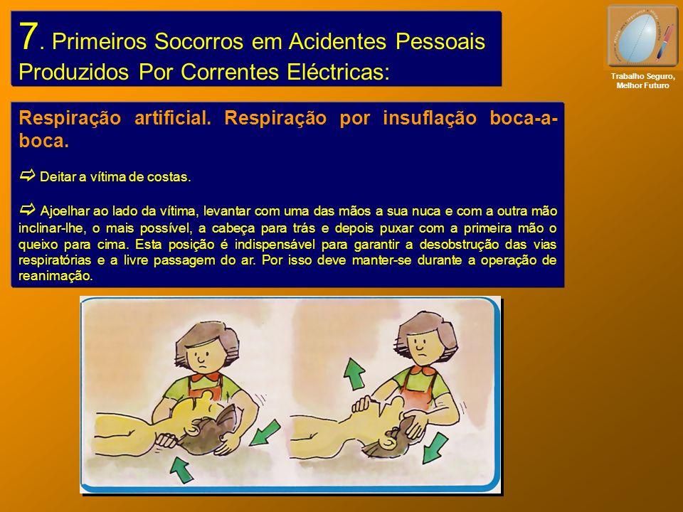 Trabalho Seguro, Melhor Futuro 7. Primeiros Socorros em Acidentes Pessoais Produzidos Por Correntes Eléctricas: Respiração artificial. Respiração por