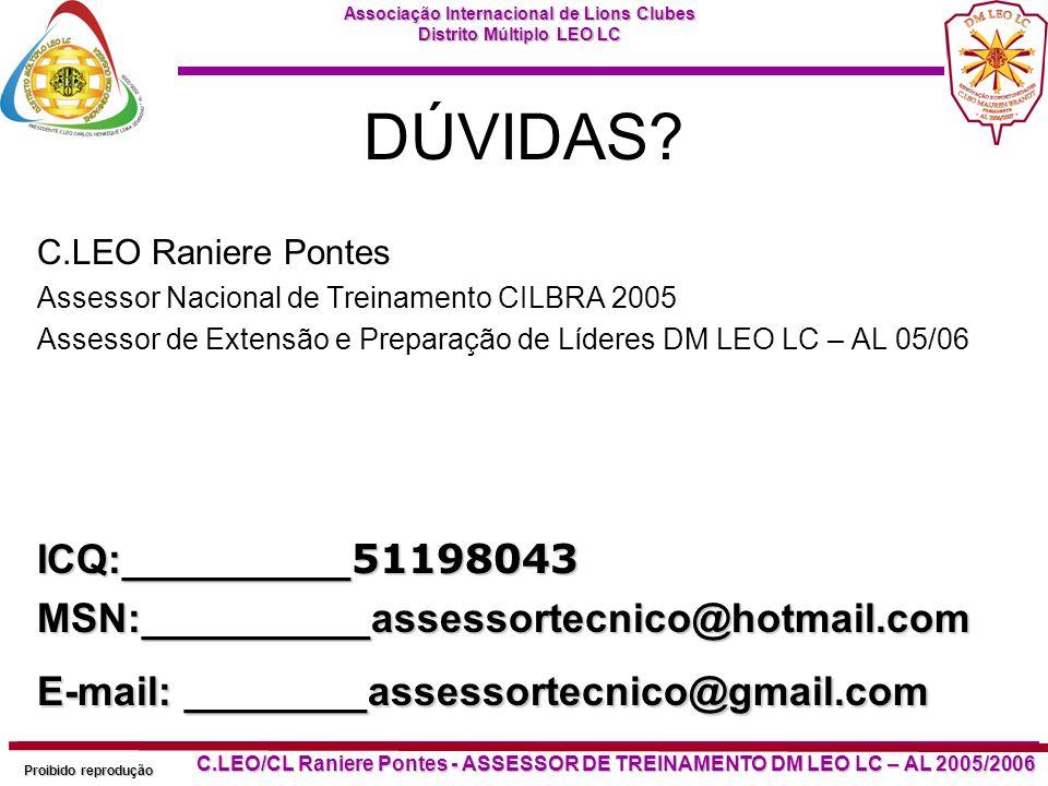 Associação Internacional de Lions Clubes Distrito Múltiplo LEO LC Proibido reprodução C.LEO/CL Raniere Pontes - ASSESSOR DE TREINAMENTO DM LEO LC – AL 2005/2006 DÚVIDAS.