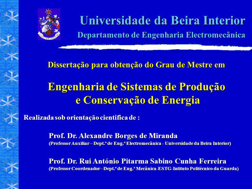 Dissertação para obtenção do Grau de Mestre em Engenharia de Sistemas de Produção e Conservação de Energia Universidade da Beira Interior Departamento de Engenharia Electromecânica Realizada sob orientação cientifica de : Prof.