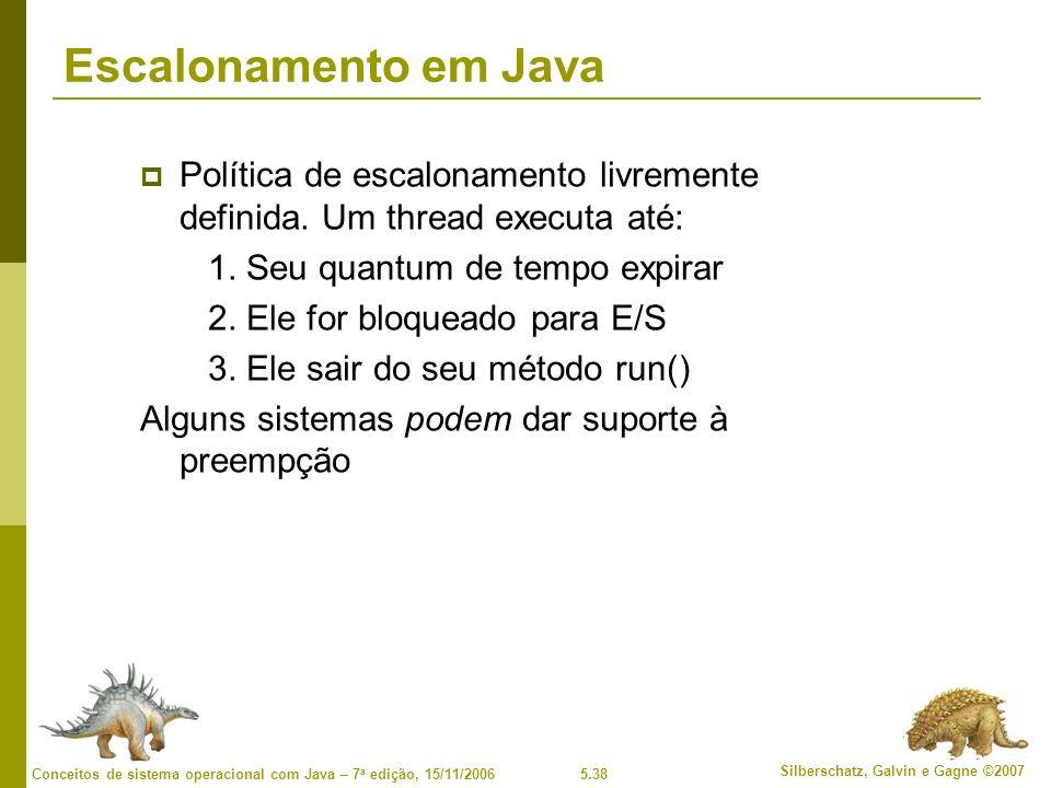5.38 Silberschatz, Galvin e Gagne ©2007 Conceitos de sistema operacional com Java – 7 a edição, 15/11/2006 Escalonamento em Java Política de escalonamento livremente definida.