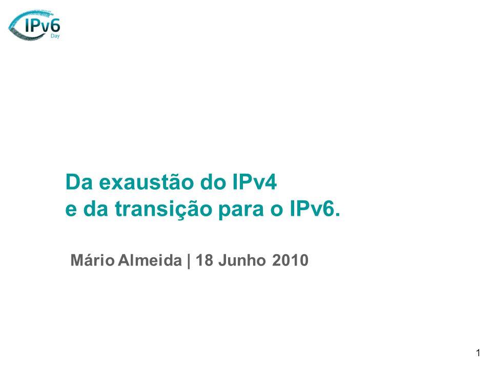 1 Da exaustão do IPv4 e da transição para o IPv6. Mário Almeida | 18 Junho 2010