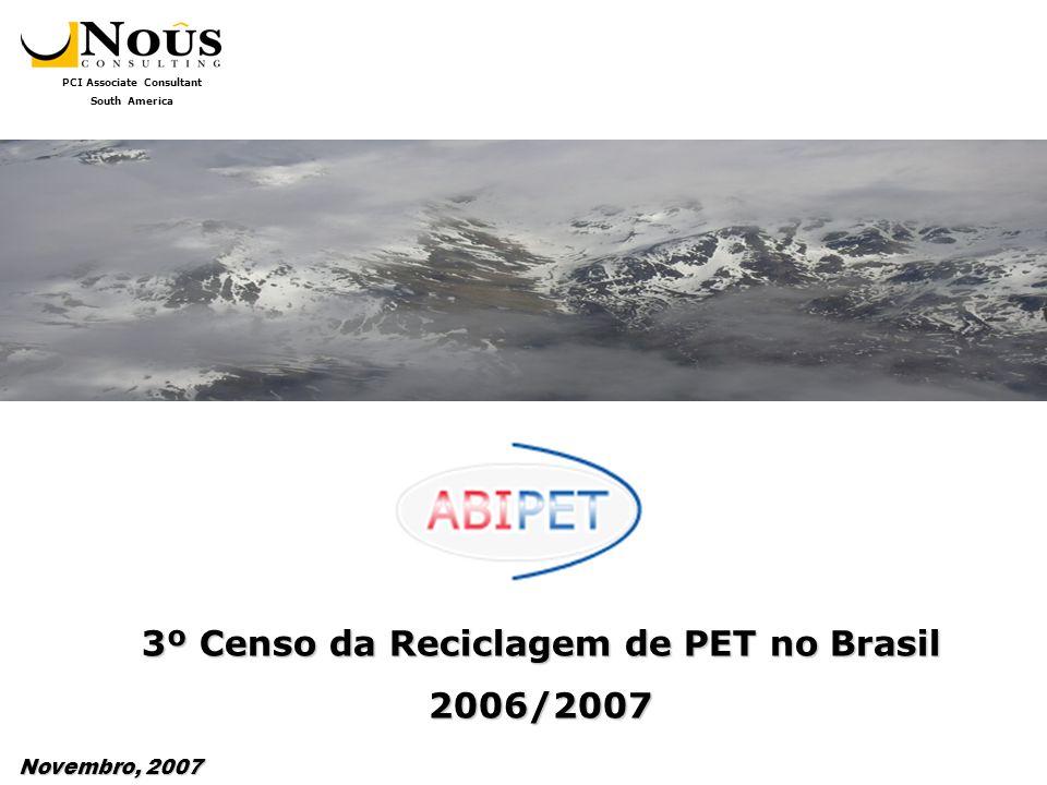 PCI Associate Consultant South America 3º Censo da Reciclagem de PET no Brasil 2006/2007 Novembro, 2007