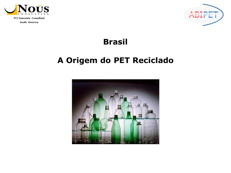 PCI Associate Consultant South America Brasil A Origem do PET Reciclado
