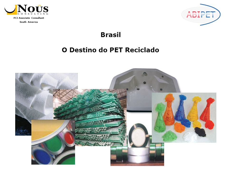 PCI Associate Consultant South America Brasil O Destino do PET Reciclado