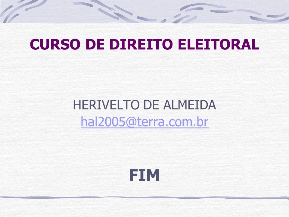 CURSO DE DIREITO ELEITORAL HERIVELTO DE ALMEIDA hal2005@terra.com.br FIM