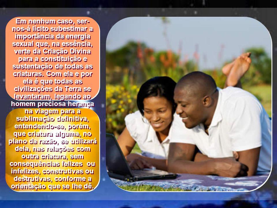 Atento a isso, identifica na criatura que se lhe afina com os propósitos e aspirações o parceiro ou a parceira ideais para a comunhão sexual, suscetív