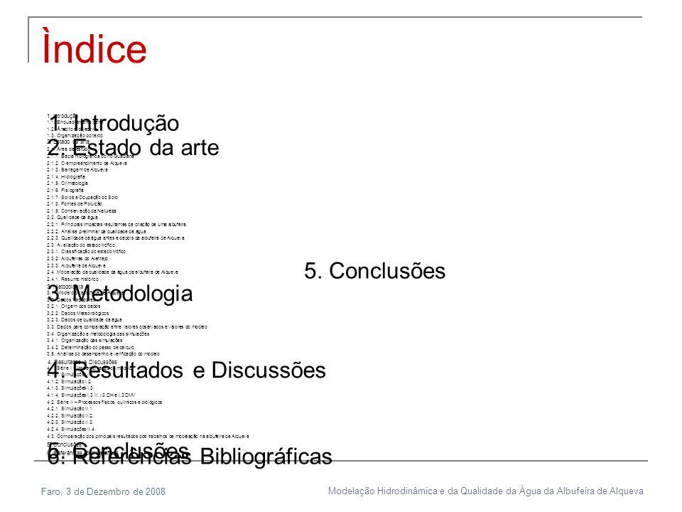 Faro, 3 de Dezembro de 2008 Modelação Hidrodinâmica e da Qualidade da Água da Albufeira de Alqueva 5. Conclusões 1.1. Enquadramento geral 1.2. Âmbito