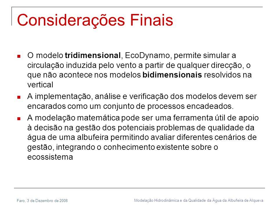 Faro, 3 de Dezembro de 2008 Modelação Hidrodinâmica e da Qualidade da Água da Albufeira de Alqueva Considerações Finais O modelo tridimensional, EcoDy