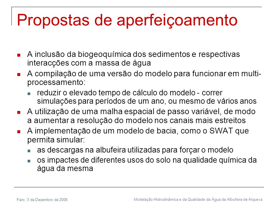 Faro, 3 de Dezembro de 2008 Modelação Hidrodinâmica e da Qualidade da Água da Albufeira de Alqueva Propostas de aperfeiçoamento A inclusão da biogeoqu