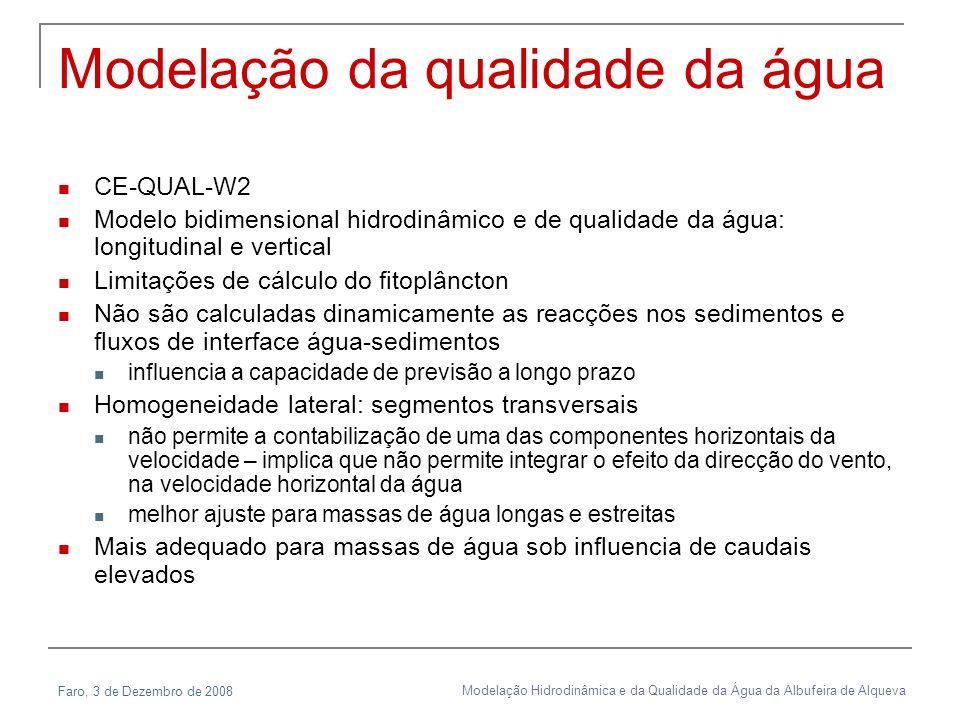Faro, 3 de Dezembro de 2008 Modelação Hidrodinâmica e da Qualidade da Água da Albufeira de Alqueva Modelação da qualidade da água CE-QUAL-W2 Modelo bi