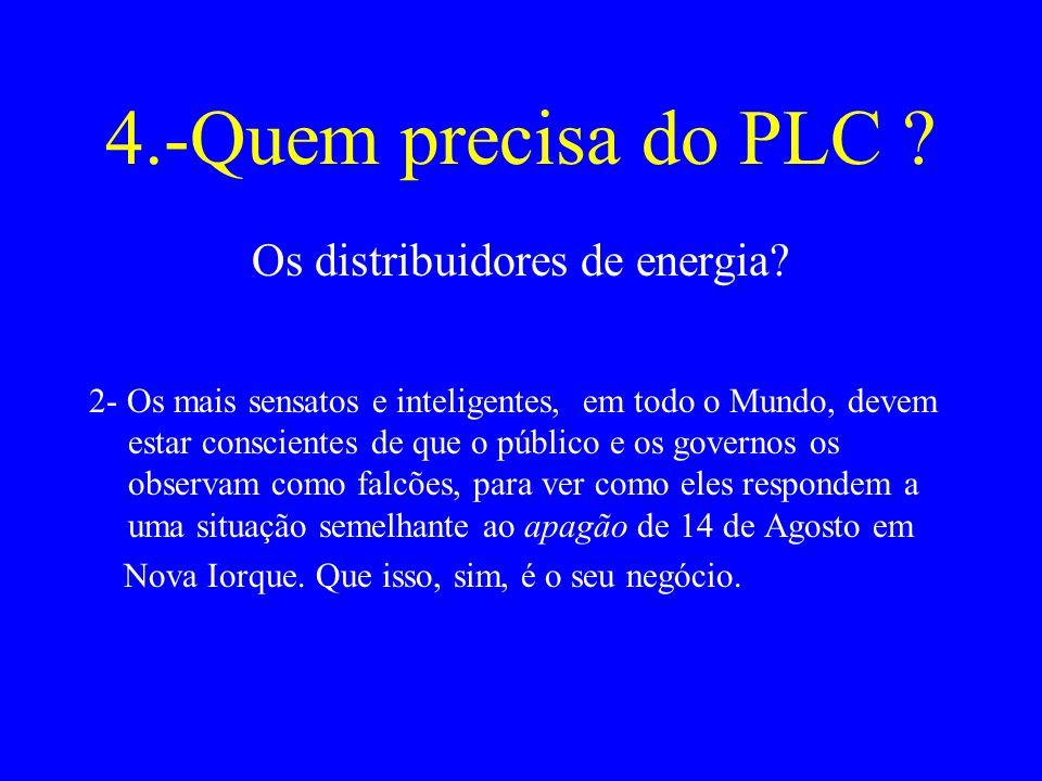 4.-Quem precisa do PLC .Os distribuidores de energia.