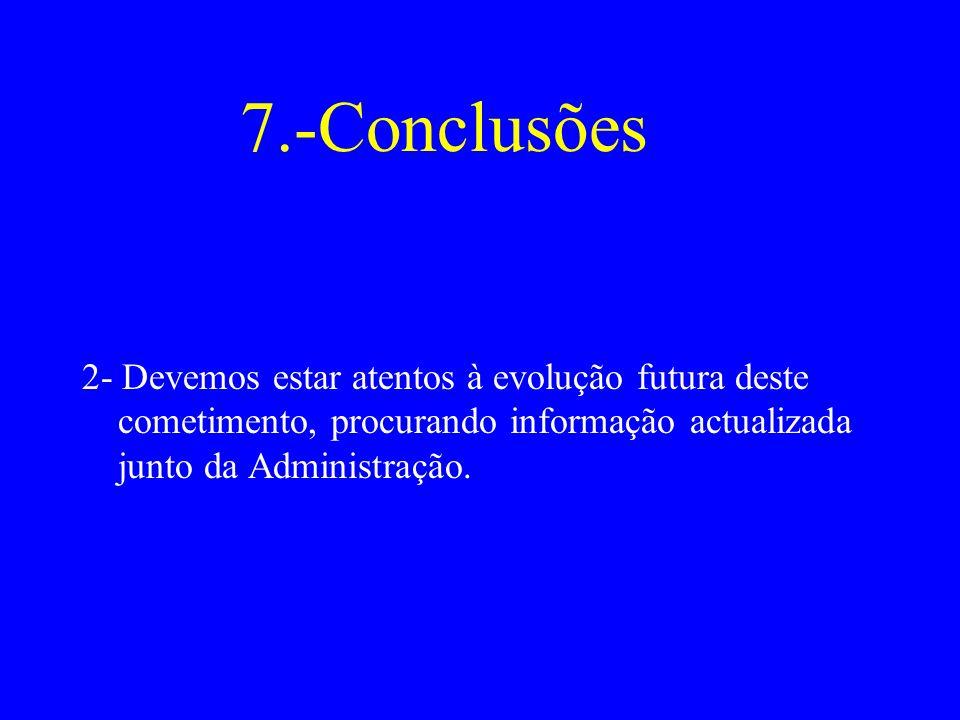 7.-Conclusões 2- Devemos estar atentos à evolução futura deste cometimento, procurando informação actualizada junto da Administração.