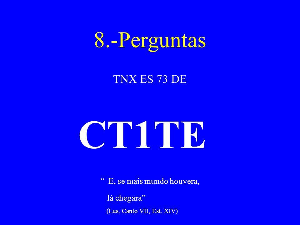 8.-Perguntas TNX ES 73 DE CT1TE E, se mais mundo houvera, lá chegara (Lus. Canto VII, Est. XIV)