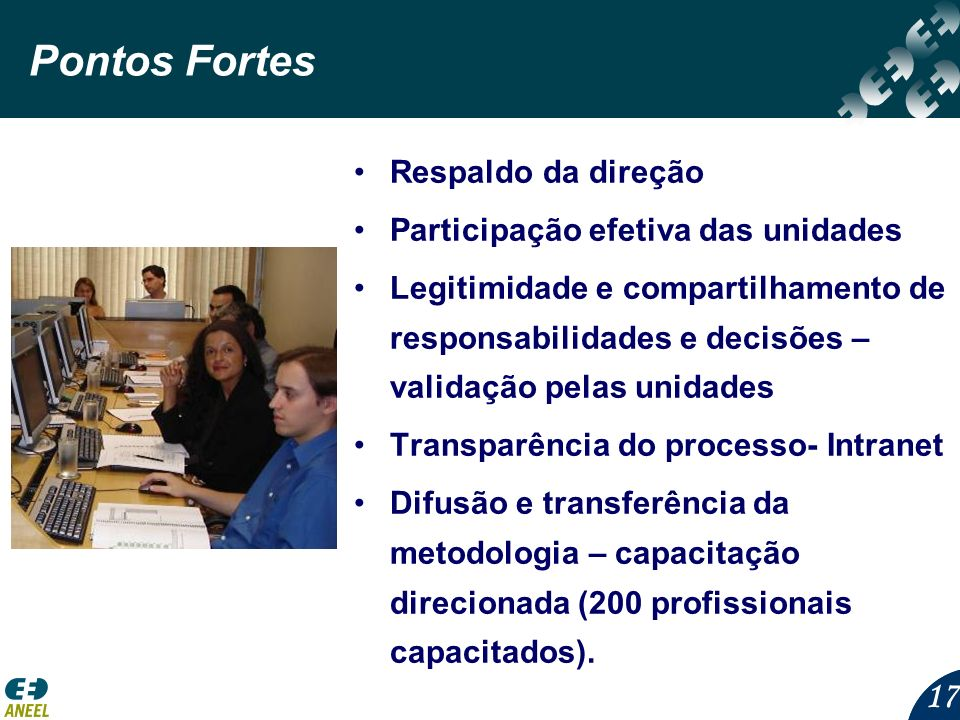 17 Pontos Fortes Respaldo da direção Participação efetiva das unidades Legitimidade e compartilhamento de responsabilidades e decisões – validação pel