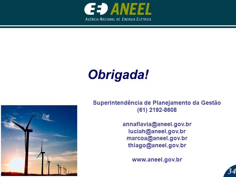 34 Obrigada! Superintendência de Planejamento da Gestão (61) 2192-8608 annaflavia@aneel.gov.br luciah@aneel.gov.br marcoa@aneel.gov.br thiago@aneel.go