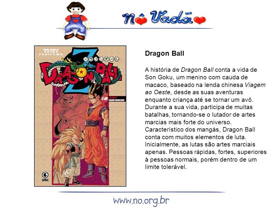 Dragon Ball A história de Dragon Ball conta a vida de Son Goku, um menino com cauda de macaco, baseado na lenda chinesa Viagem ao Oeste, desde as suas aventuras enquanto criança até se tornar um avô.