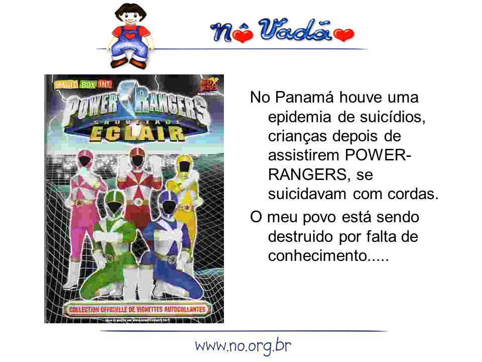 No Panamá houve uma epidemia de suicídios, crianças depois de assistirem POWER- RANGERS, se suicidavam com cordas.